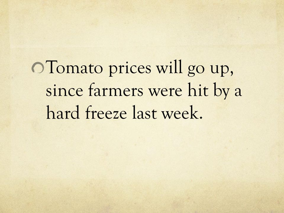 Tomato prices will go up, since farmers were hit by a hard freeze last week.