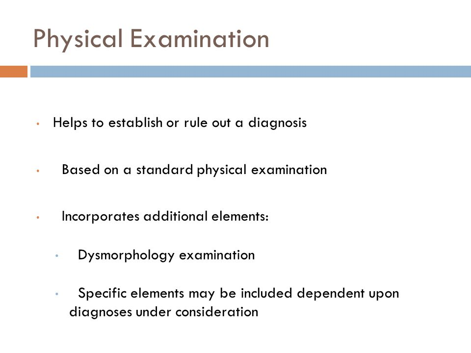 Physical Examination Helps to establish or rule out a diagnosis