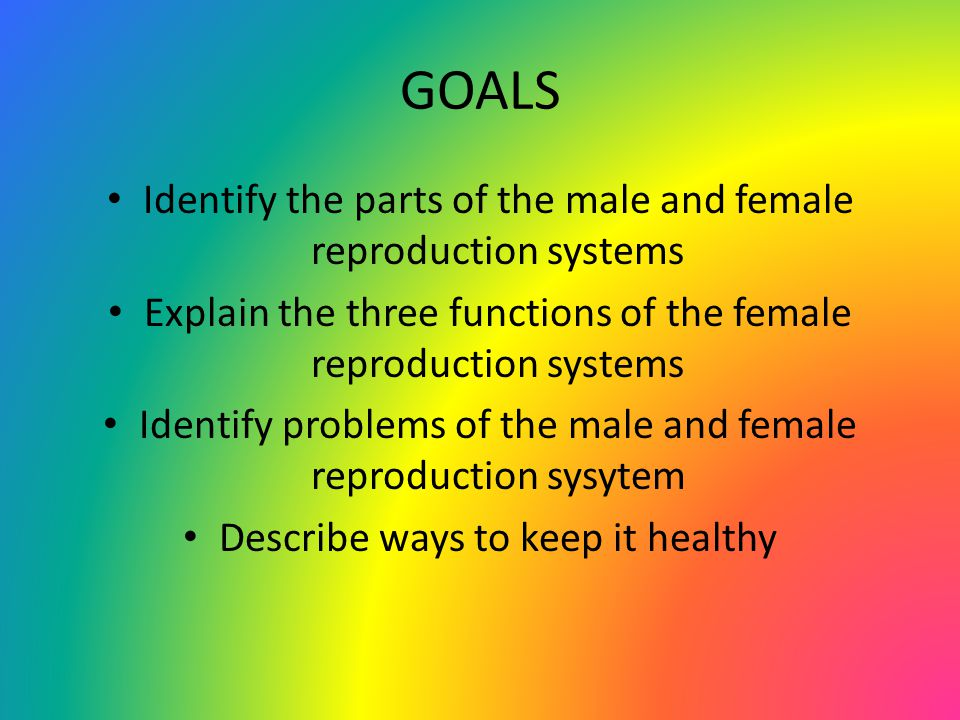 GOALS Identify the parts of the male and female reproduction systems