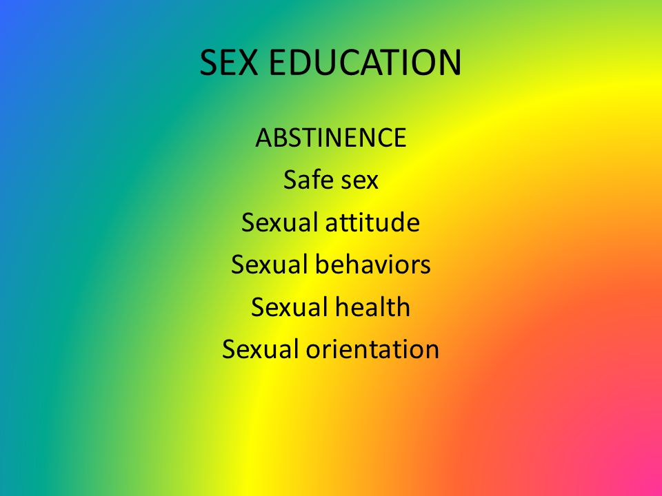 SEX EDUCATION ABSTINENCE Safe sex Sexual attitude Sexual behaviors Sexual health Sexual orientation