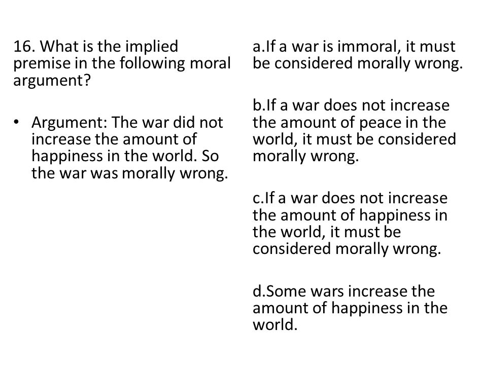 16. What is the implied premise in the following moral argument