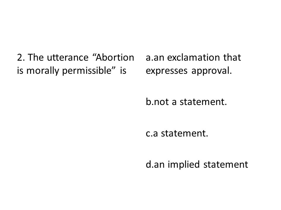 2. The utterance Abortion is morally permissible is