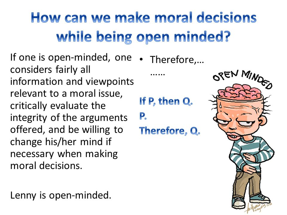 How can we make moral decisions while being open minded