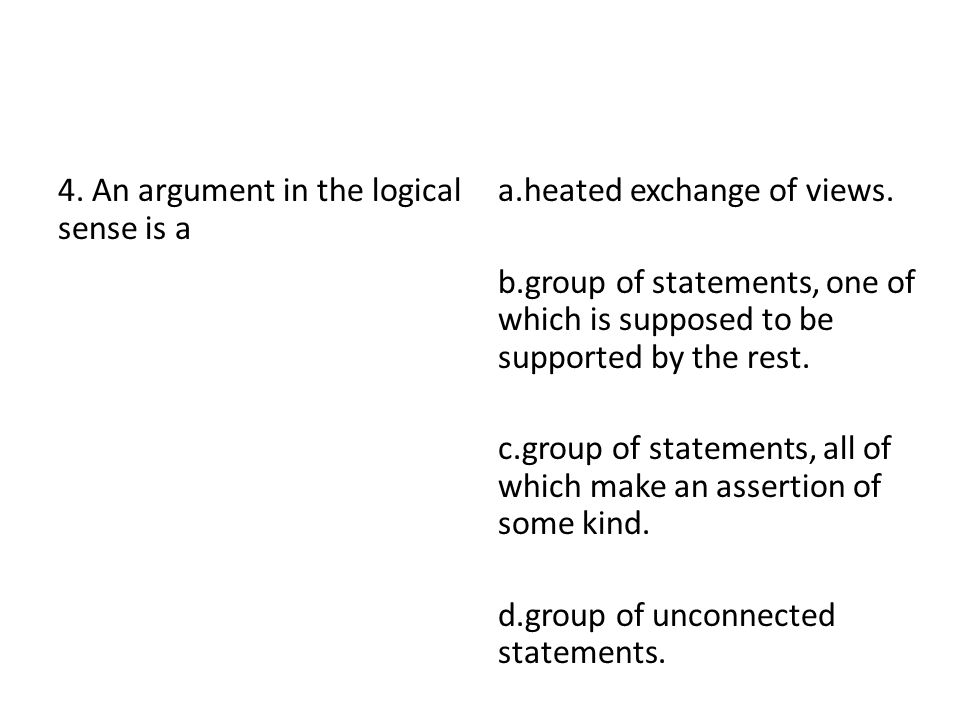 4. An argument in the logical sense is a