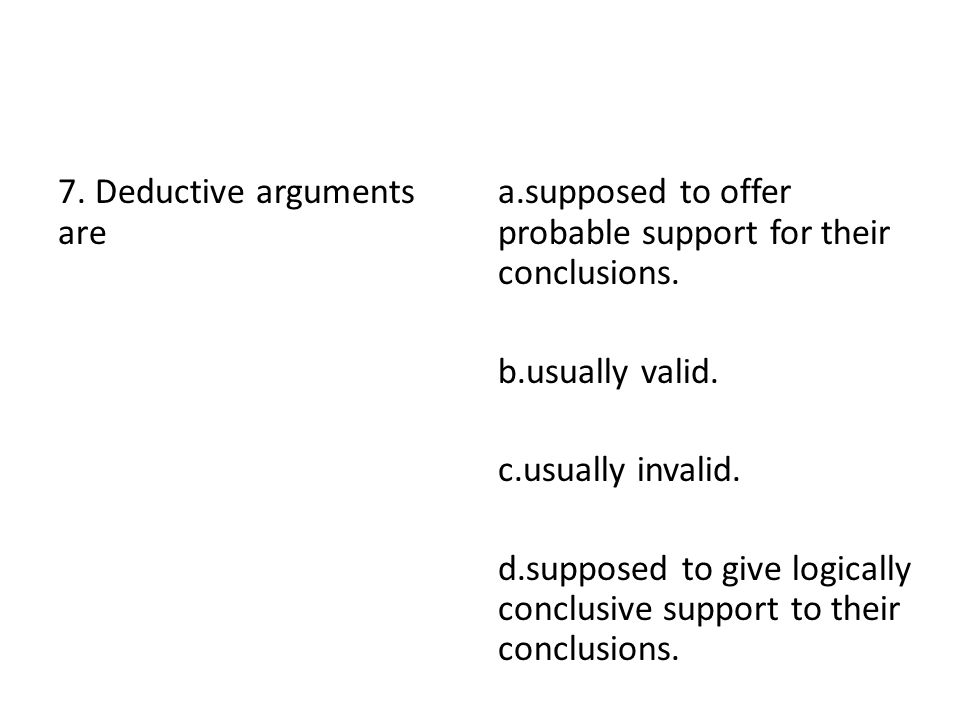 7. Deductive arguments are