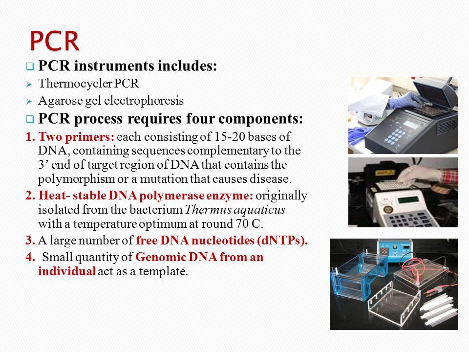 PCR PCR instruments includes: PCR process requires four components: