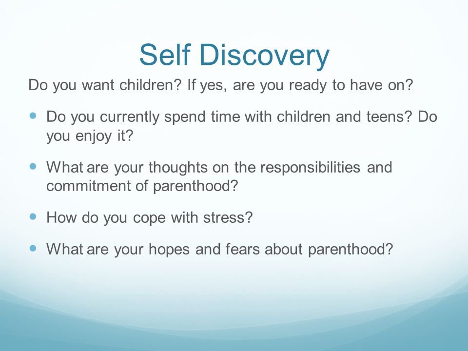 Self Discovery Do you want children If yes, are you ready to have on