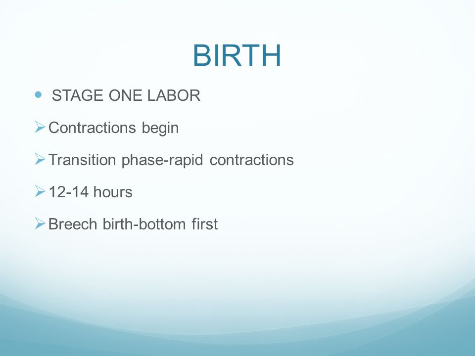 BIRTH STAGE ONE LABOR Contractions begin