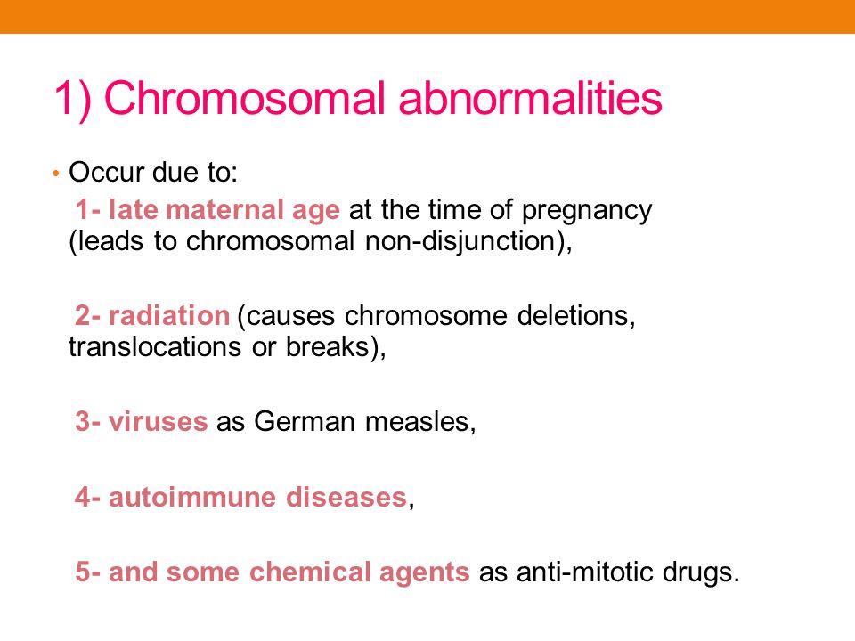 1) Chromosomal abnormalities