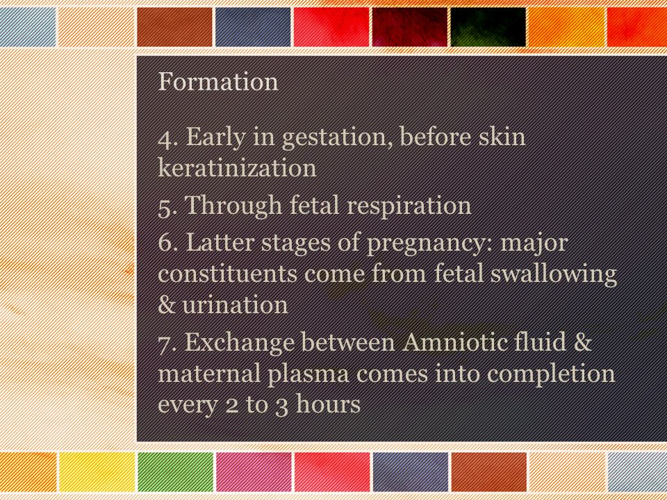 Formation 4. Early in gestation, before skin keratinization. 5. Through fetal respiration.