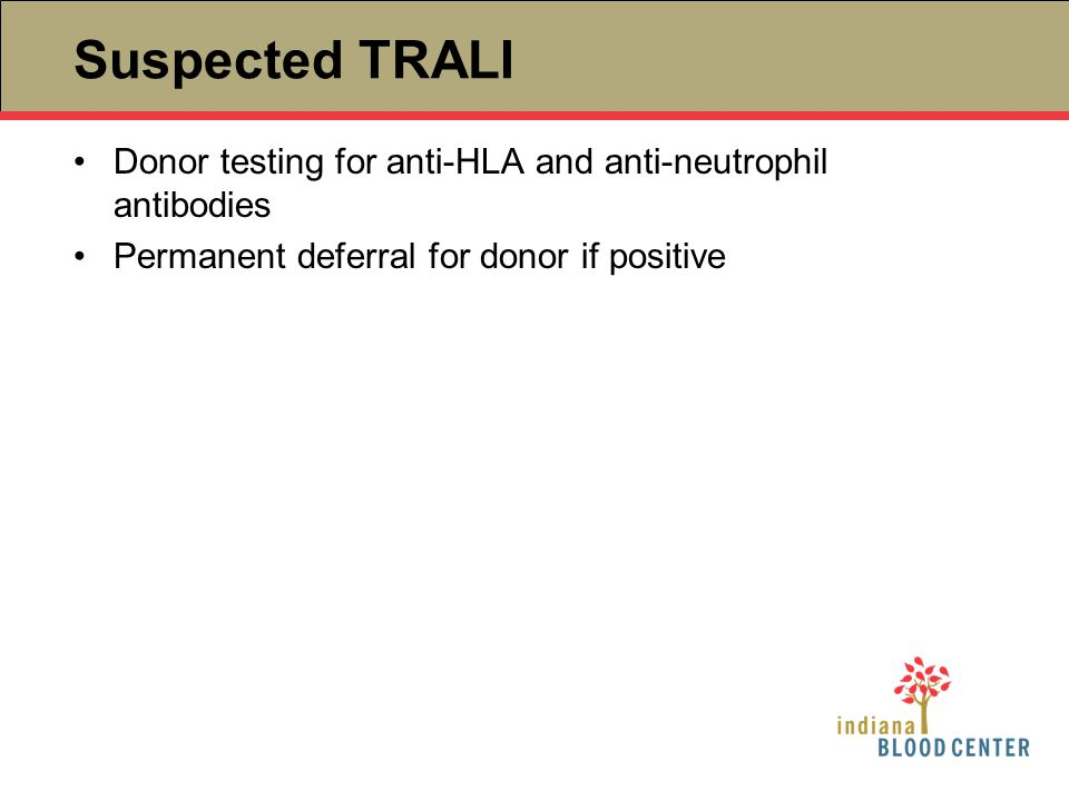 Suspected TRALI Donor testing for anti-HLA and anti-neutrophil antibodies.