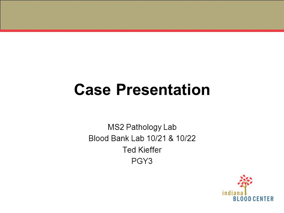 MS2 Pathology Lab Blood Bank Lab 10/21 & 10/22 Ted Kieffer PGY3