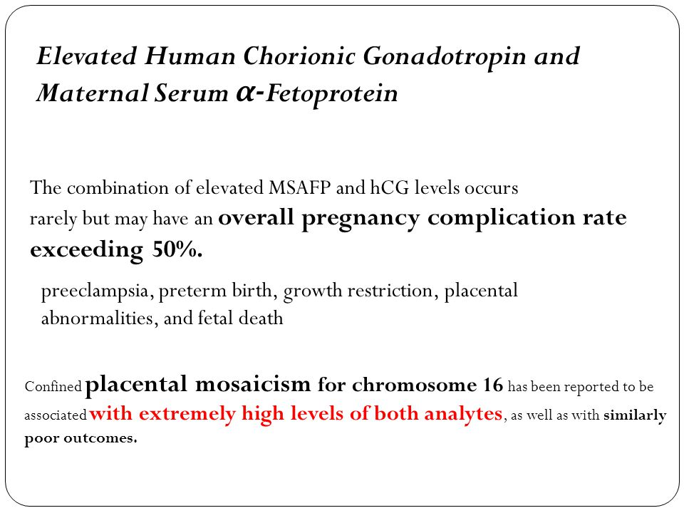 Elevated Human Chorionic Gonadotropin and Maternal Serum α-Fetoprotein