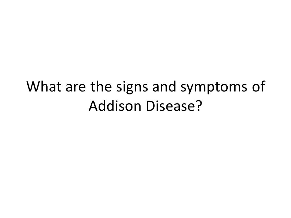 What are the signs and symptoms of Addison Disease