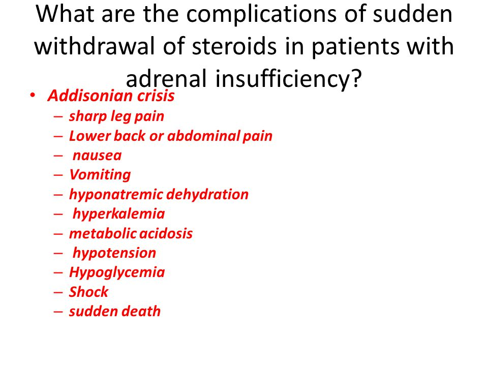 What are the complications of sudden withdrawal of steroids in patients with adrenal insufficiency