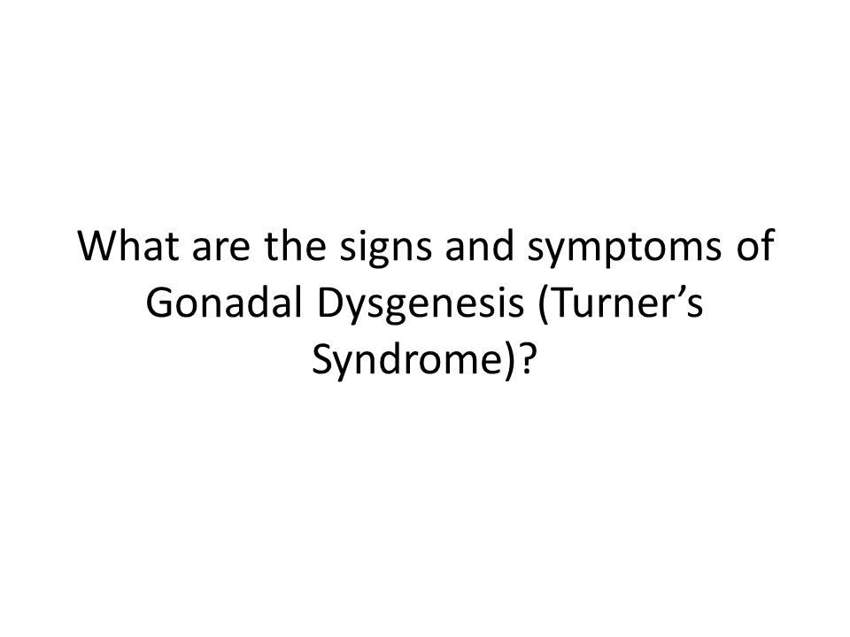 What are the signs and symptoms of Gonadal Dysgenesis (Turner's Syndrome)