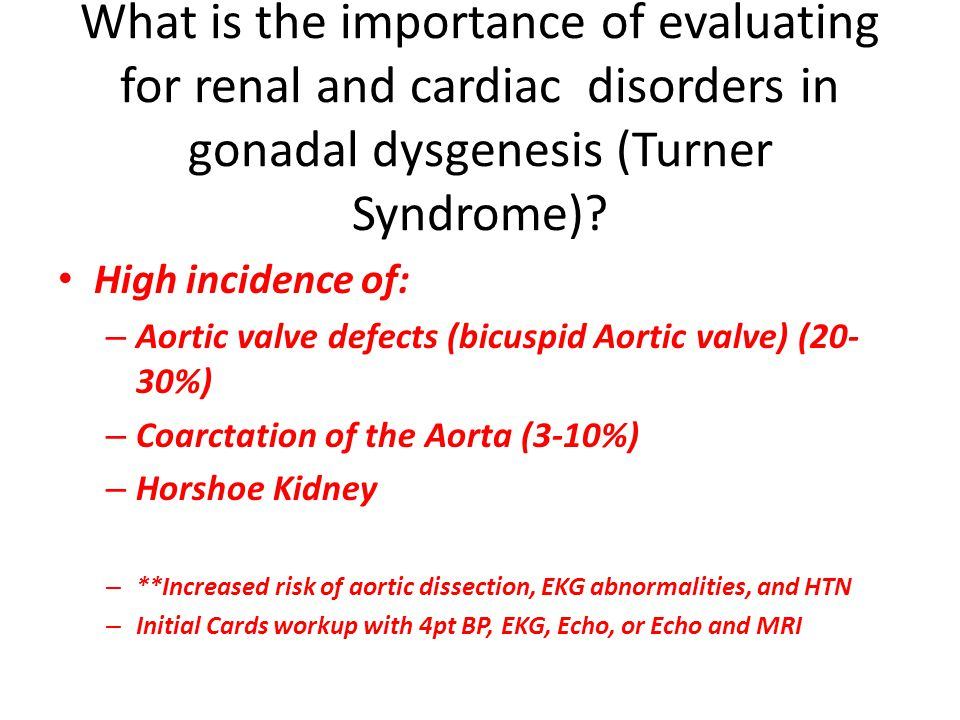 What is the importance of evaluating for renal and cardiac disorders in gonadal dysgenesis (Turner Syndrome)