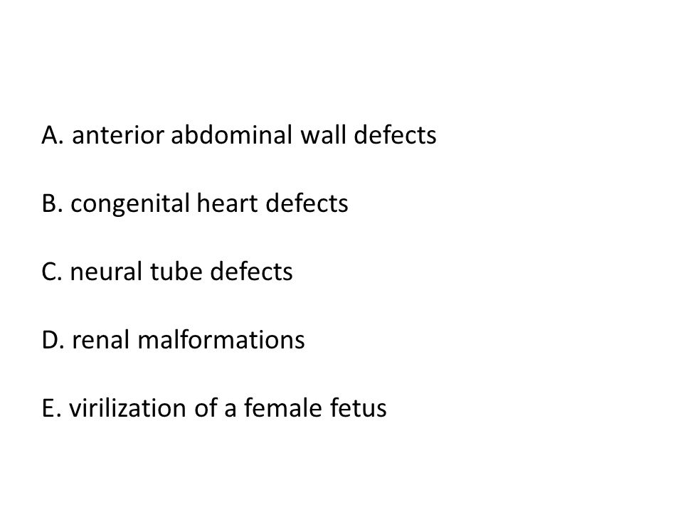 A. anterior abdominal wall defects B. congenital heart defects C