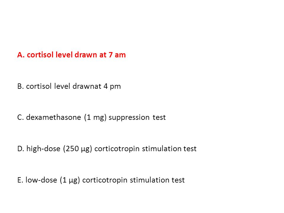 A. cortisol level drawn at 7 am
