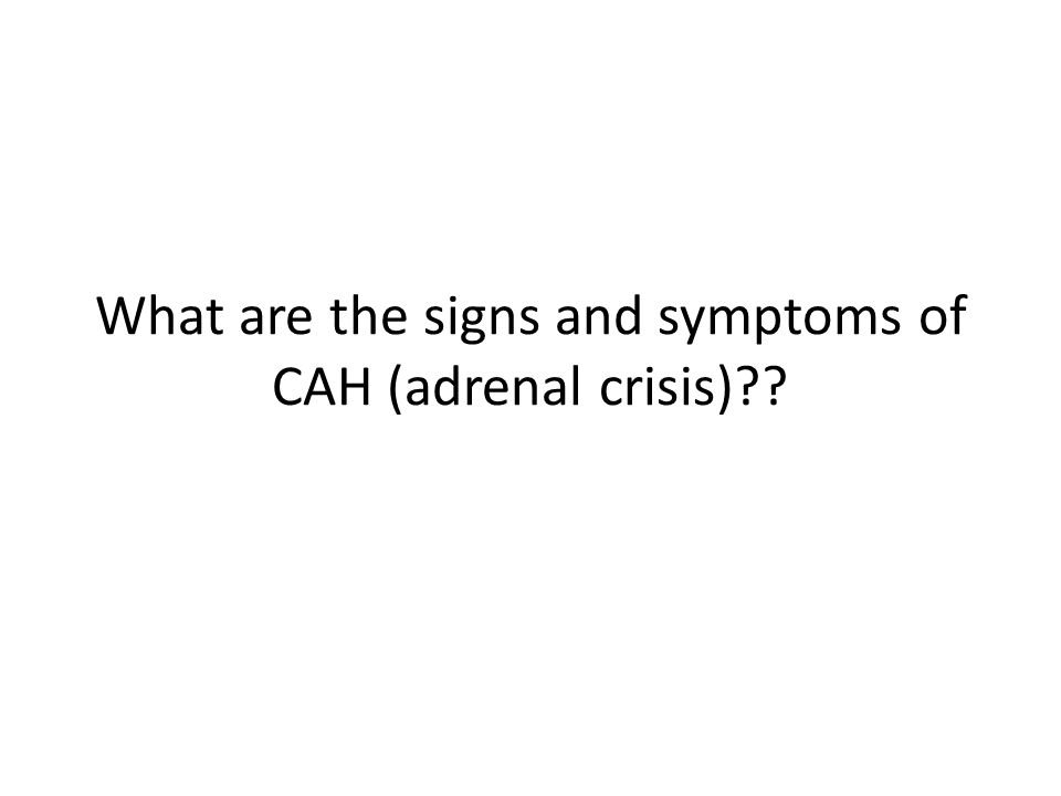What are the signs and symptoms of CAH (adrenal crisis)