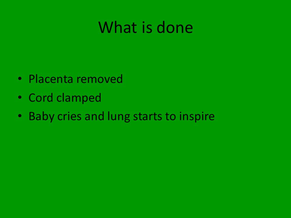 What is done Placenta removed Cord clamped