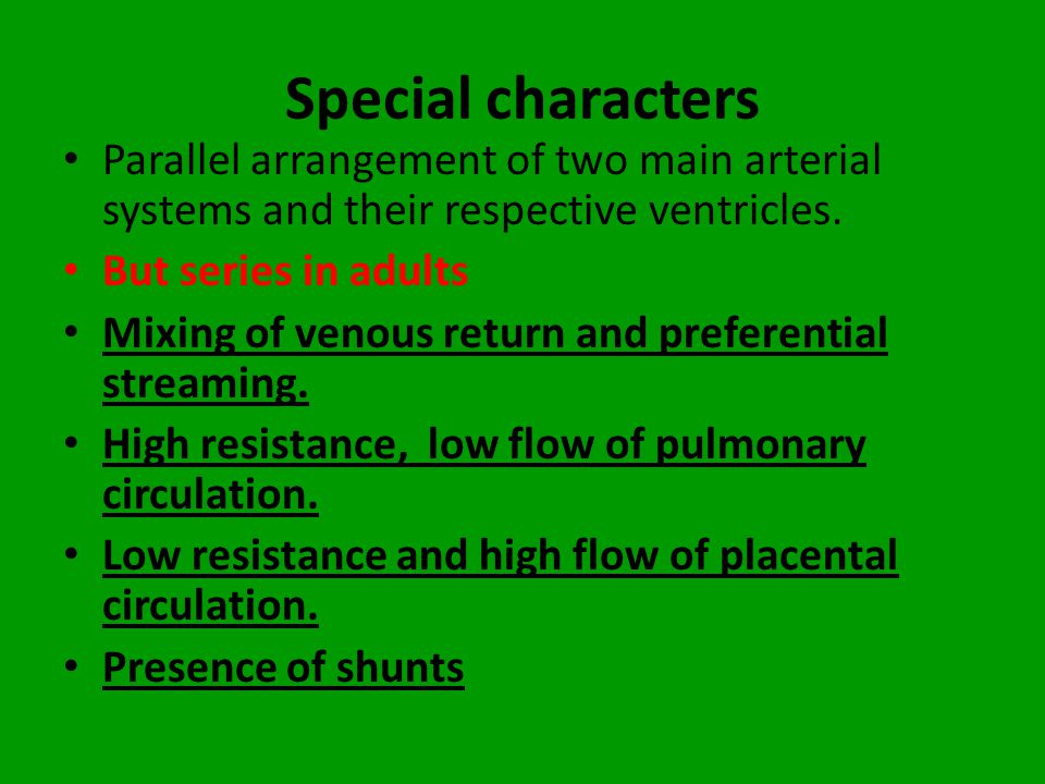 Special characters Parallel arrangement of two main arterial systems and their respective ventricles.