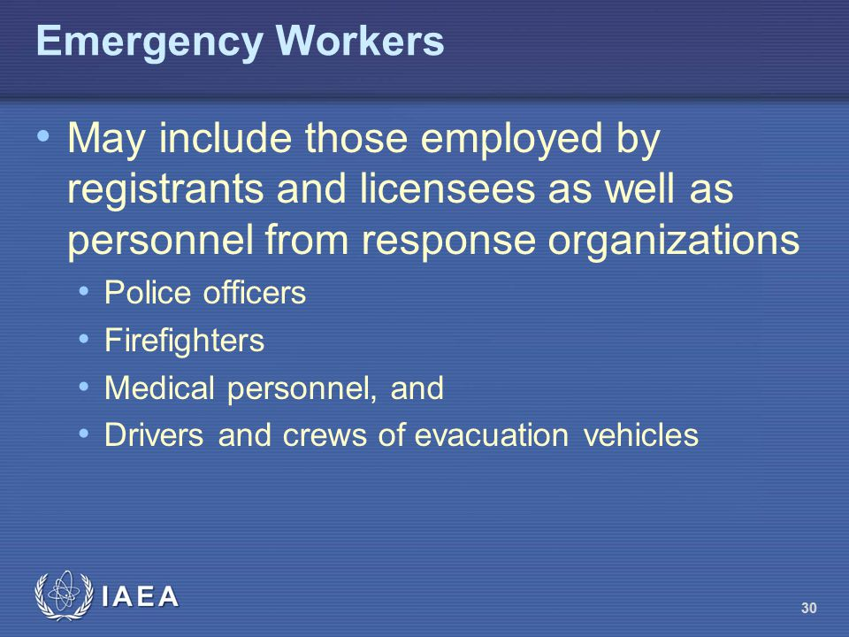 Emergency Workers May include those employed by registrants and licensees as well as personnel from response organizations.