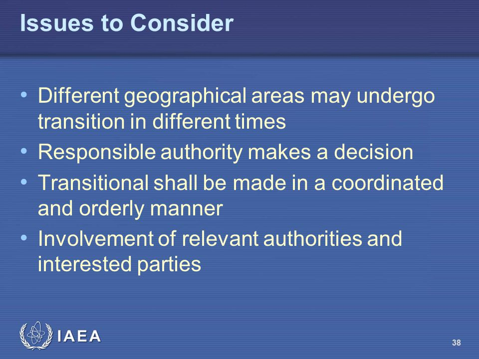 Issues to Consider Different geographical areas may undergo transition in different times. Responsible authority makes a decision.
