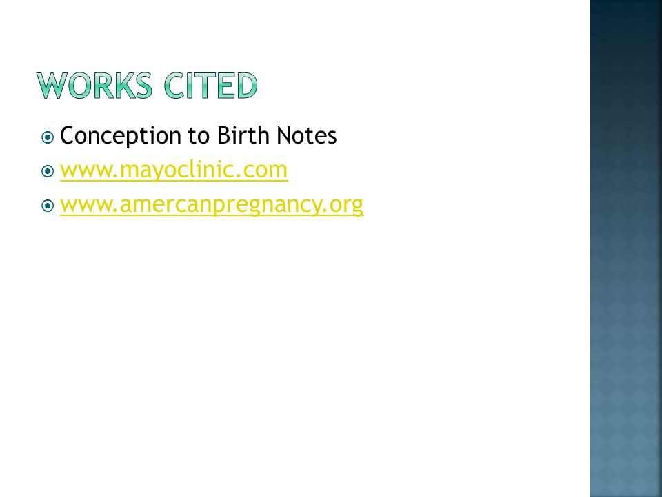 Works Cited Conception to Birth Notes www.mayoclinic.com