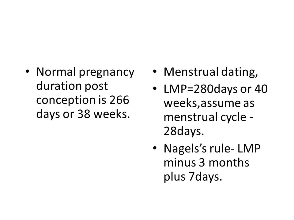Normal pregnancy duration post conception is 266 days or 38 weeks.
