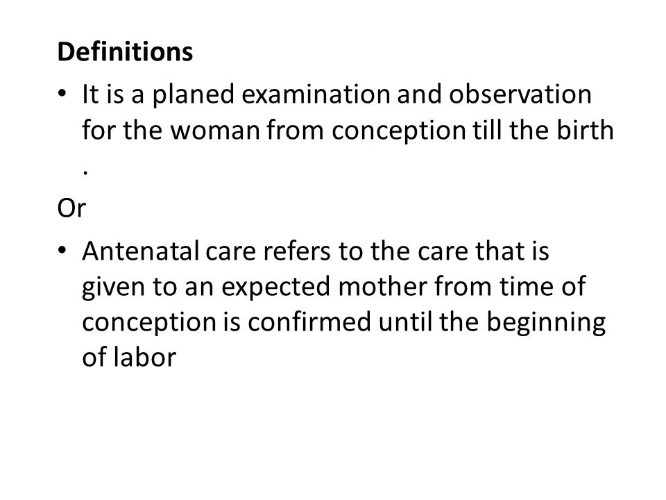Definitions It is a planed examination and observation for the woman from conception till the birth .