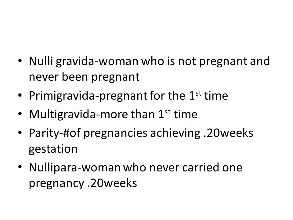 Nulli gravida-woman who is not pregnant and never been pregnant
