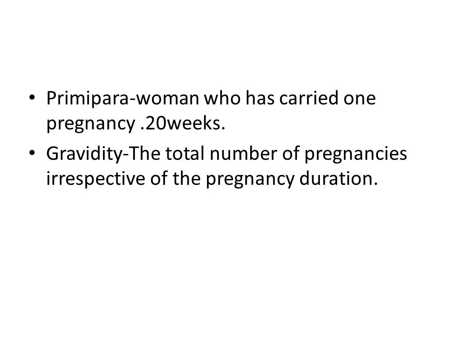 Primipara-woman who has carried one pregnancy .20weeks.
