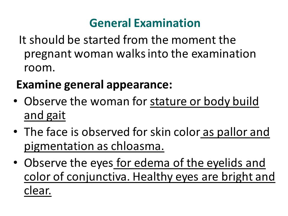 General Examination It should be started from the moment the pregnant woman walks into the examination room.