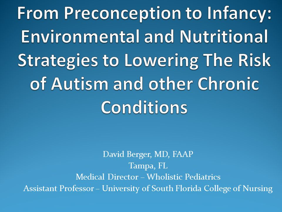 From Preconception to Infancy: Environmental and Nutritional Strategies to Lowering The Risk of Autism and other Chronic Conditions