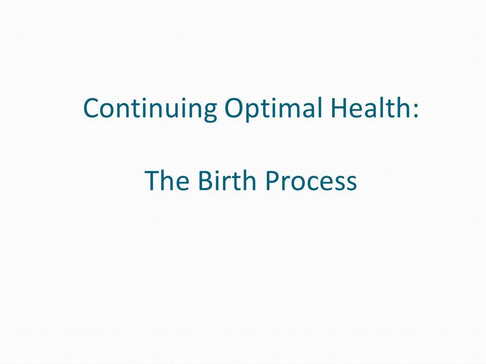 Continuing Optimal Health: The Birth Process