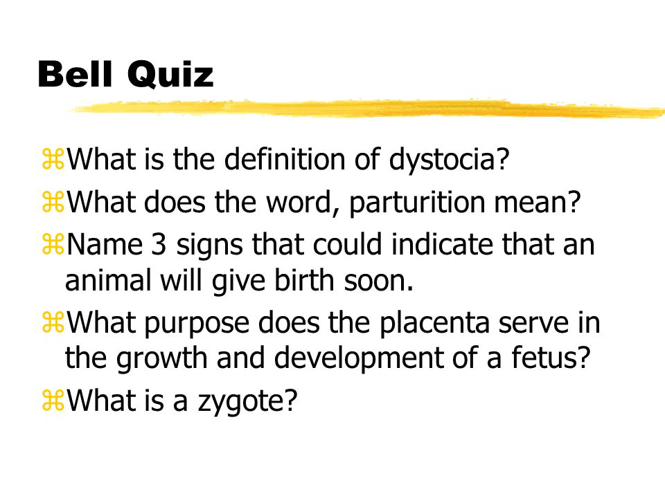 Bell Quiz What is the definition of dystocia