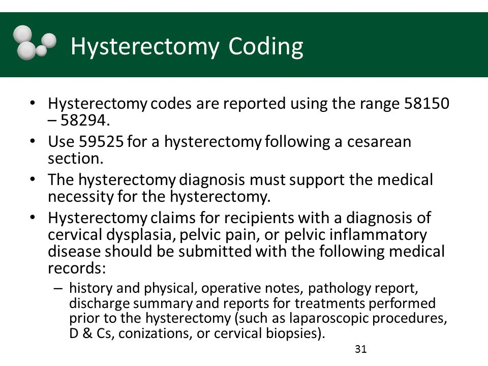 Hysterectomy Coding Hysterectomy codes are reported using the range 58150 – 58294. Use 59525 for a hysterectomy following a cesarean section.