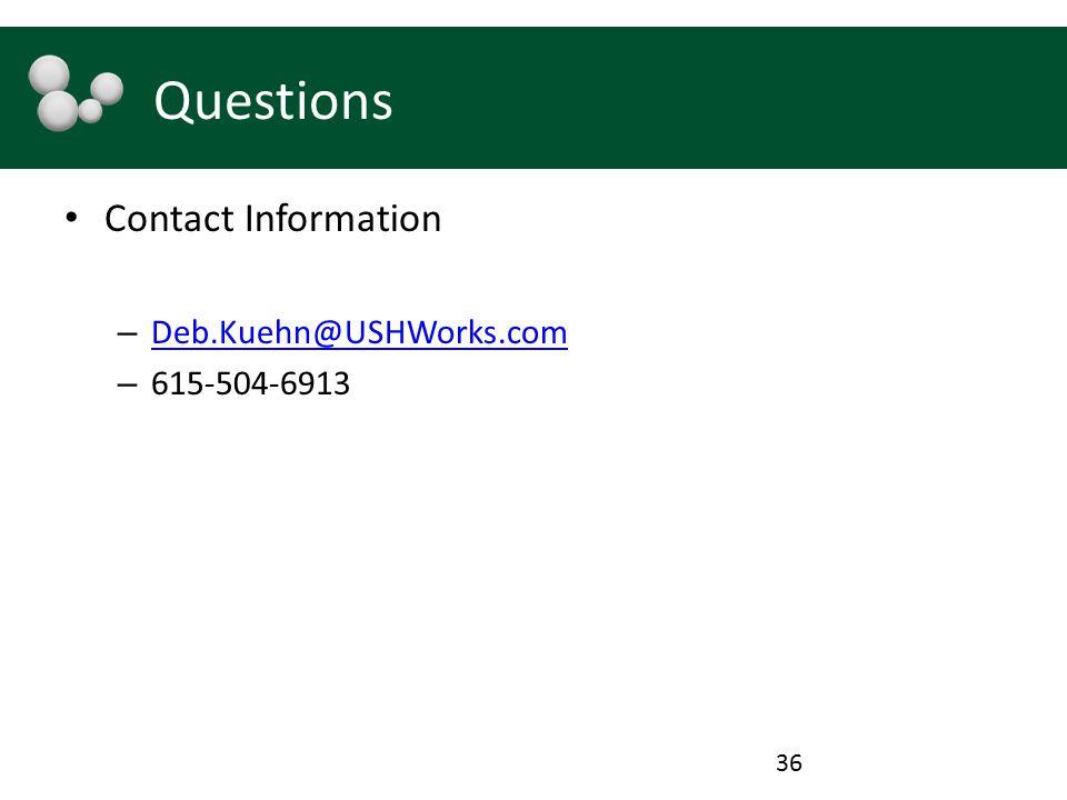 Questions Contact Information Deb.Kuehn@USHWorks.com 615-504-6913