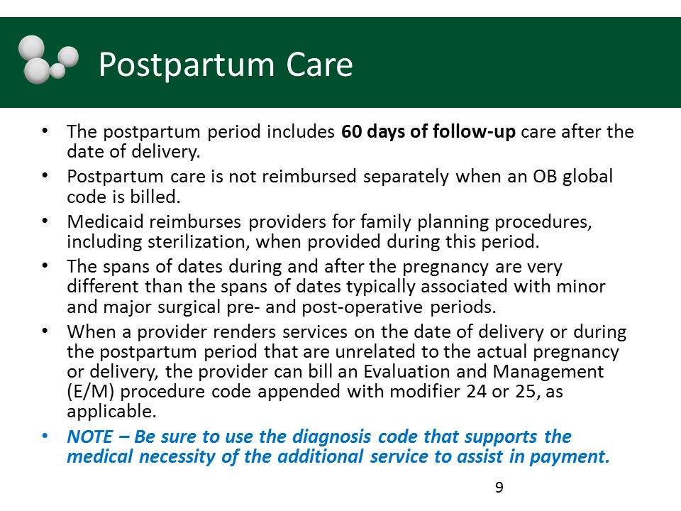 Postpartum Care The postpartum period includes 60 days of follow-up care after the date of delivery.