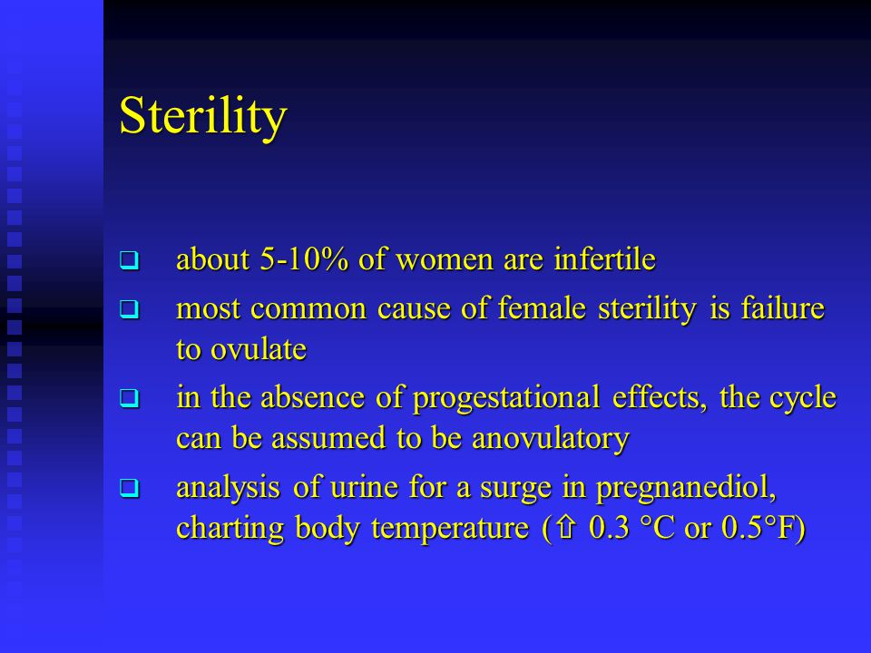 Sterility about 5-10% of women are infertile
