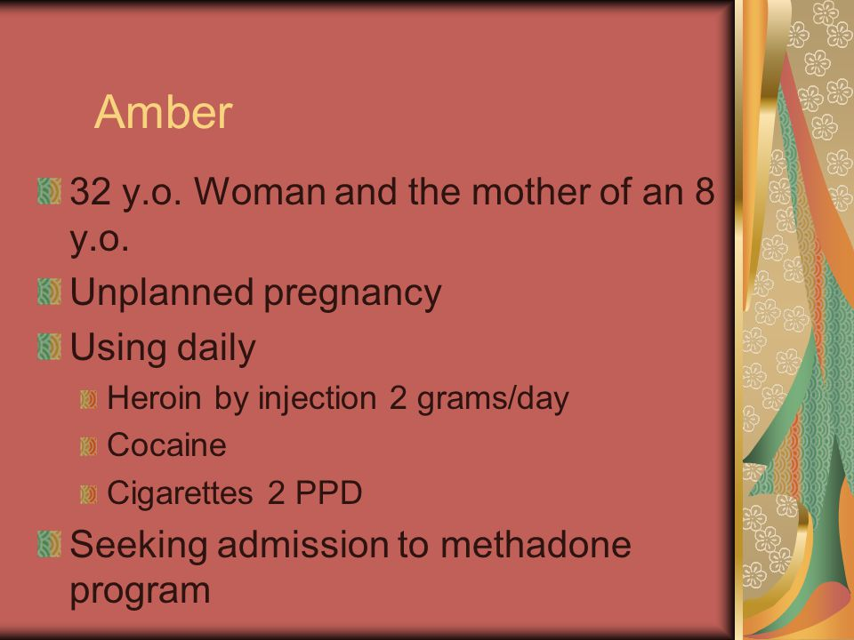 Amber 32 y.o. Woman and the mother of an 8 y.o. Unplanned pregnancy