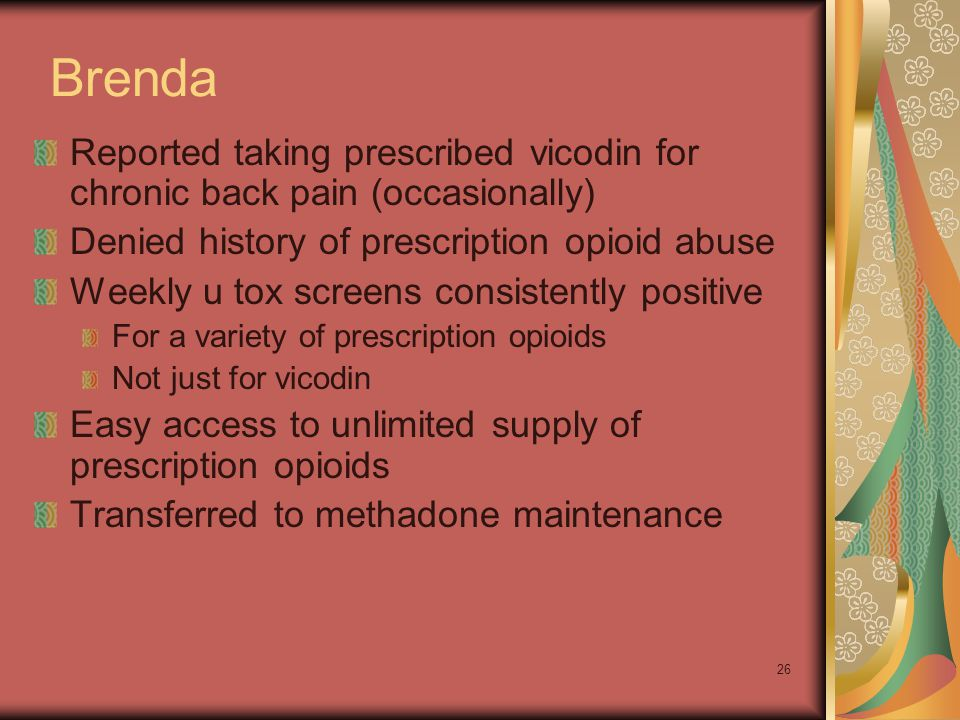 Brenda Reported taking prescribed vicodin for chronic back pain (occasionally) Denied history of prescription opioid abuse.