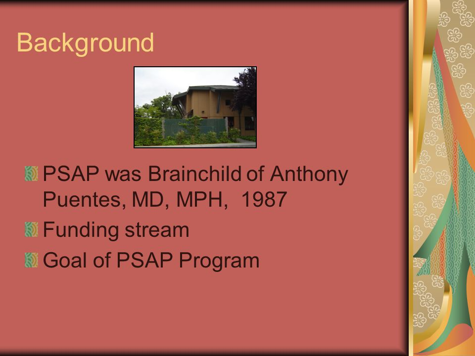 Background PSAP was Brainchild of Anthony Puentes, MD, MPH, 1987