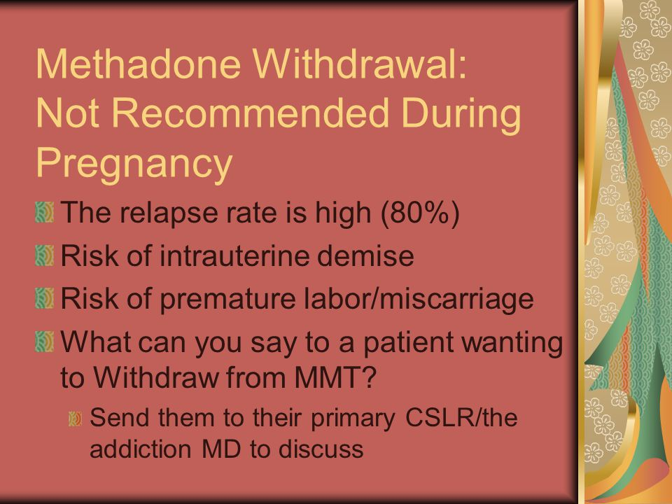 Methadone Withdrawal: Not Recommended During Pregnancy