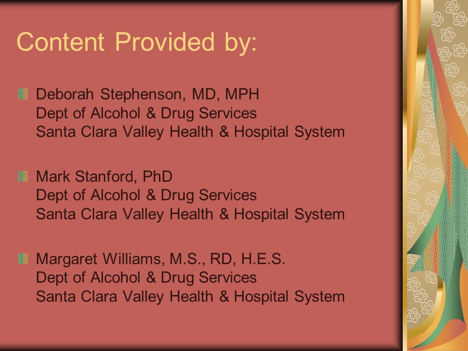 Content Provided by: Deborah Stephenson, MD, MPH Dept of Alcohol & Drug Services Santa Clara Valley Health & Hospital System.