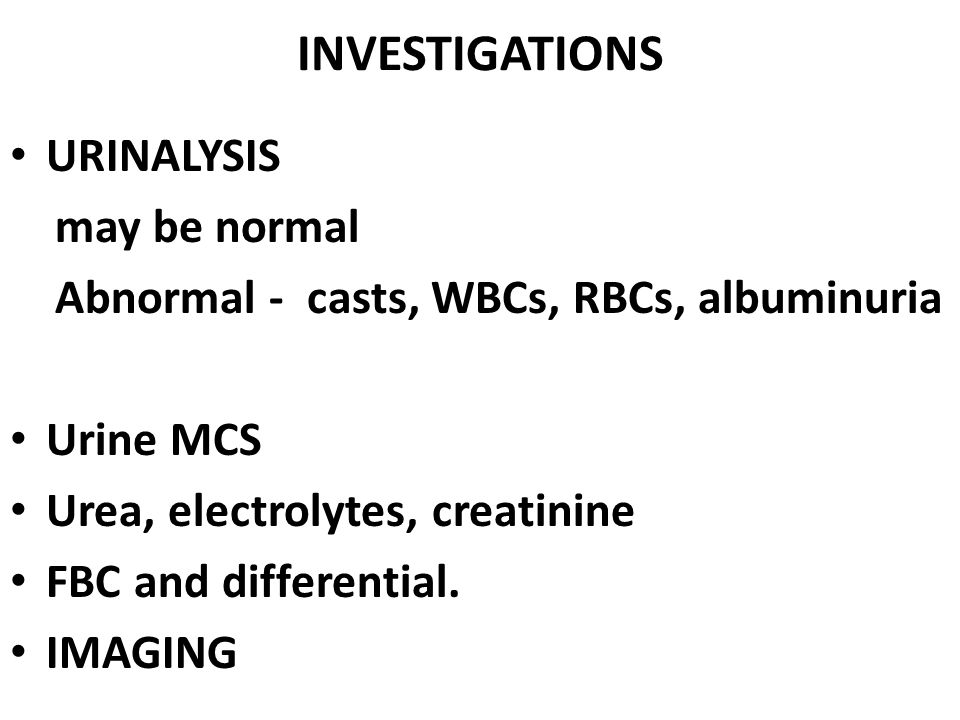 INVESTIGATIONS URINALYSIS may be normal