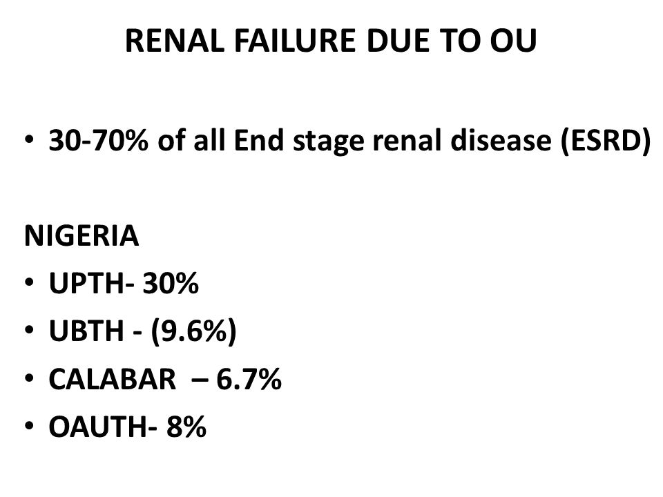 RENAL FAILURE DUE TO OU 30-70% of all End stage renal disease (ESRD)