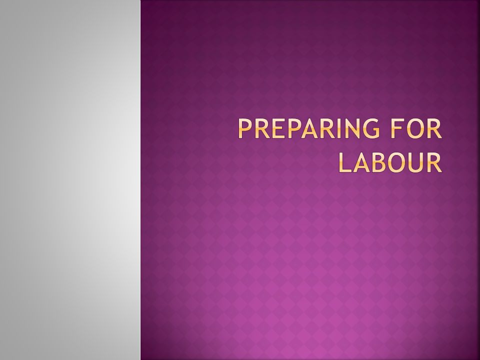 Preparing for labour