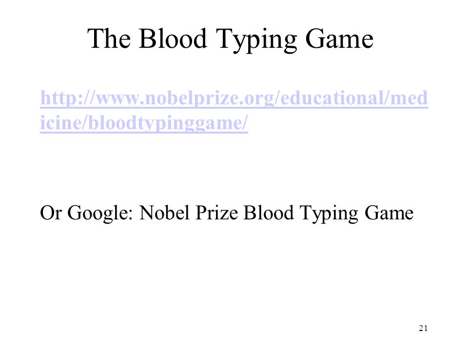 The Blood Typing Game http://www.nobelprize.org/educational/medicine/bloodtypinggame/ Or Google: Nobel Prize Blood Typing Game